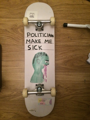 Politicians make me sick skateboard